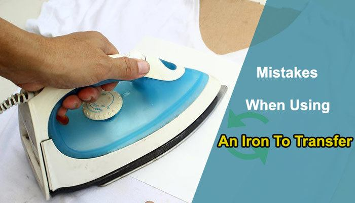 Mistakes When Using An Iron To Transfer